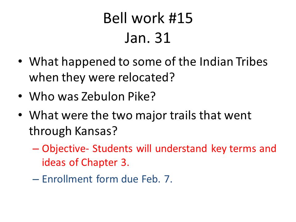 Bell work #15 Jan. 31 What happened to some of the Indian Tribes when they were relocated.