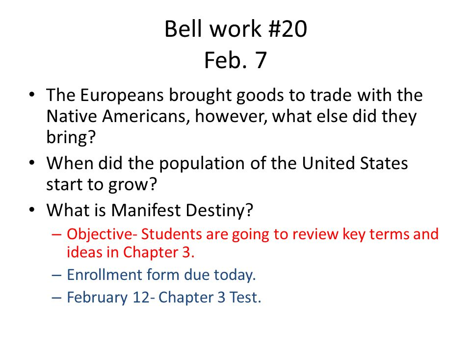 Bell work #20 Feb. 7 The Europeans brought goods to trade with the Native Americans, however, what else did they bring? When did the population of the