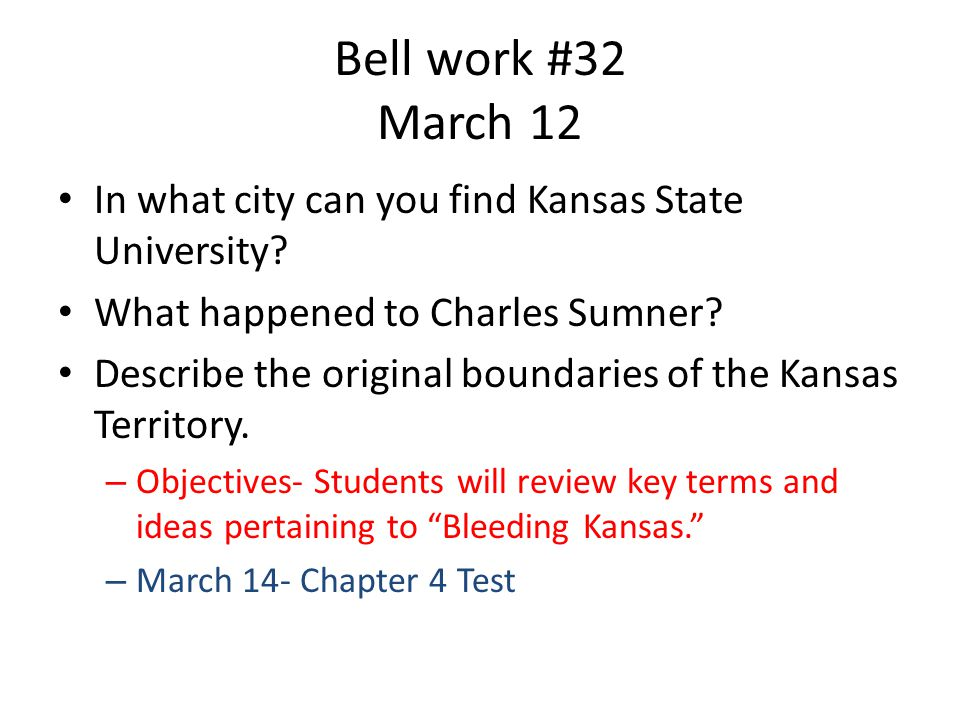 Bell work #32 March 12 In what city can you find Kansas State University.