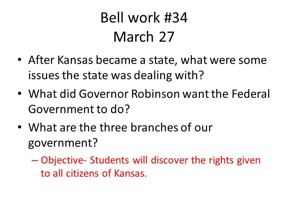 Bell work #34 March 27 After Kansas became a state, what were some issues the state was dealing with.
