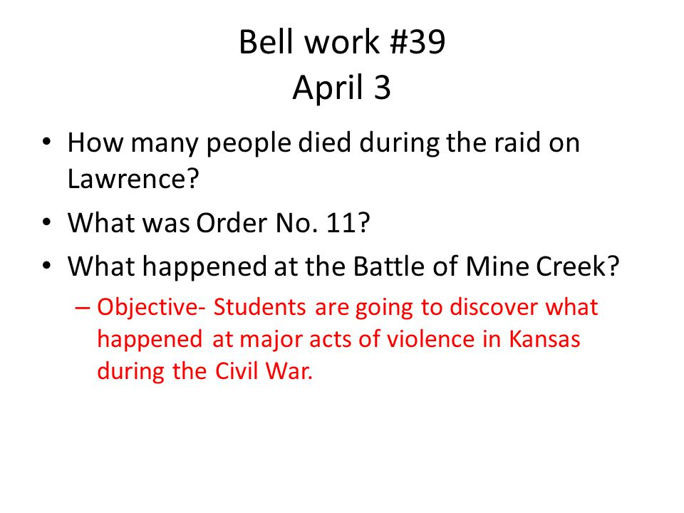 Bell work #39 April 3 How many people died during the raid on Lawrence.