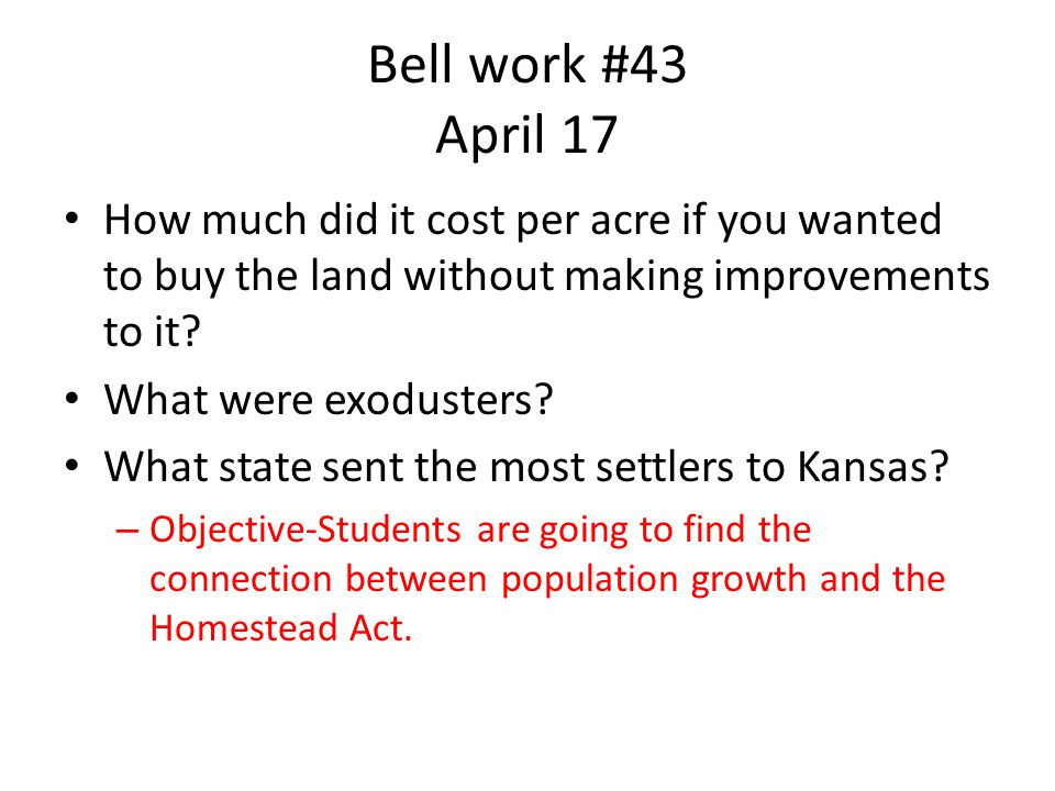 Bell work #43 April 17 How much did it cost per acre if you wanted to buy the land without making improvements to it.