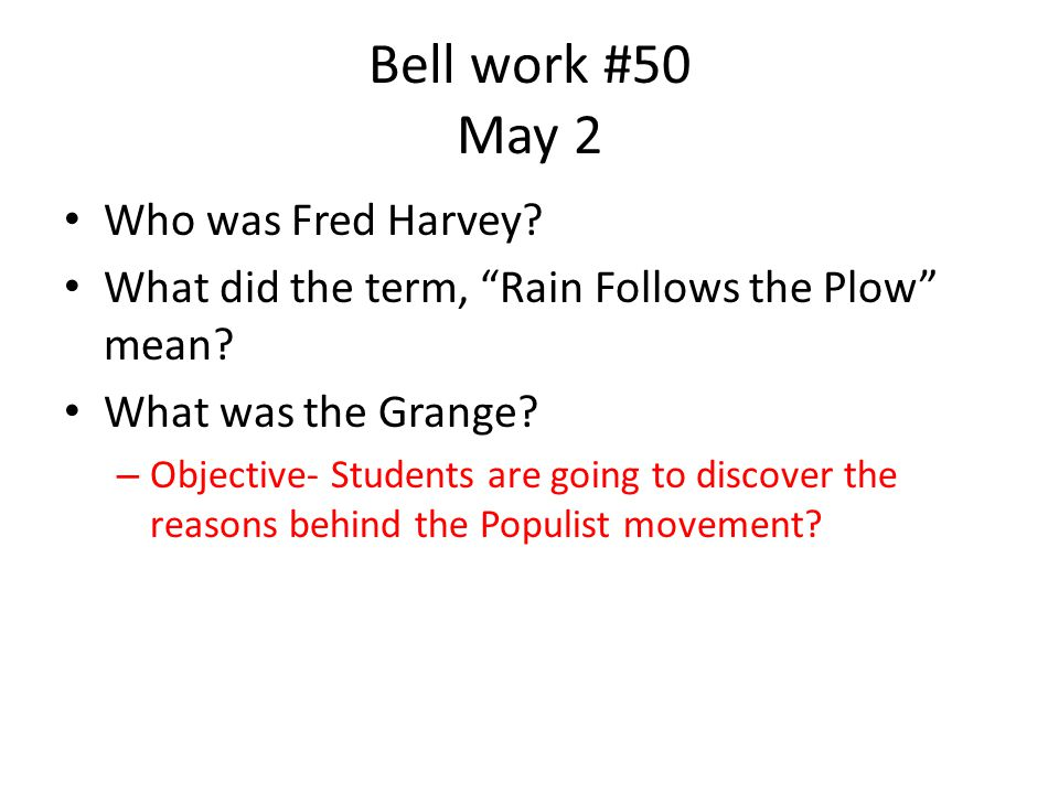 Bell work #50 May 2 Who was Fred Harvey. What did the term, Rain Follows the Plow mean.