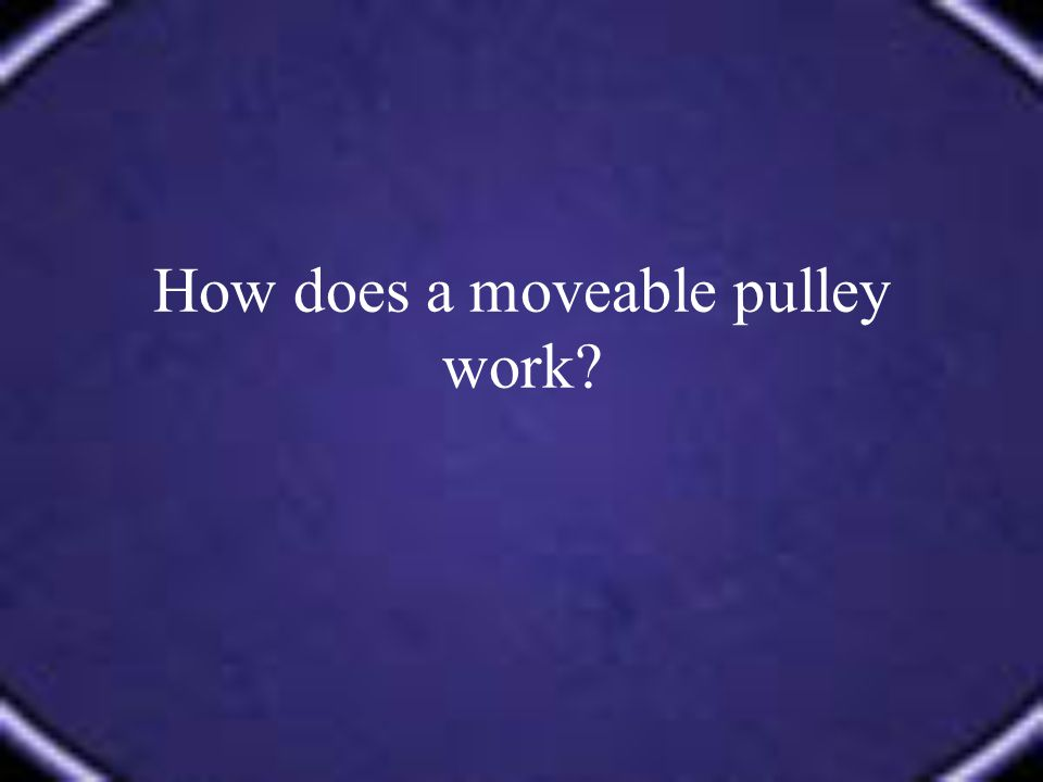 How does a moveable pulley work?