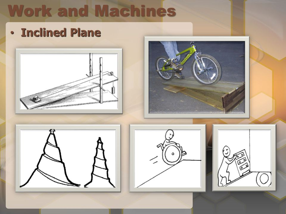 Work and Machines Inclined Plane Inclined Plane