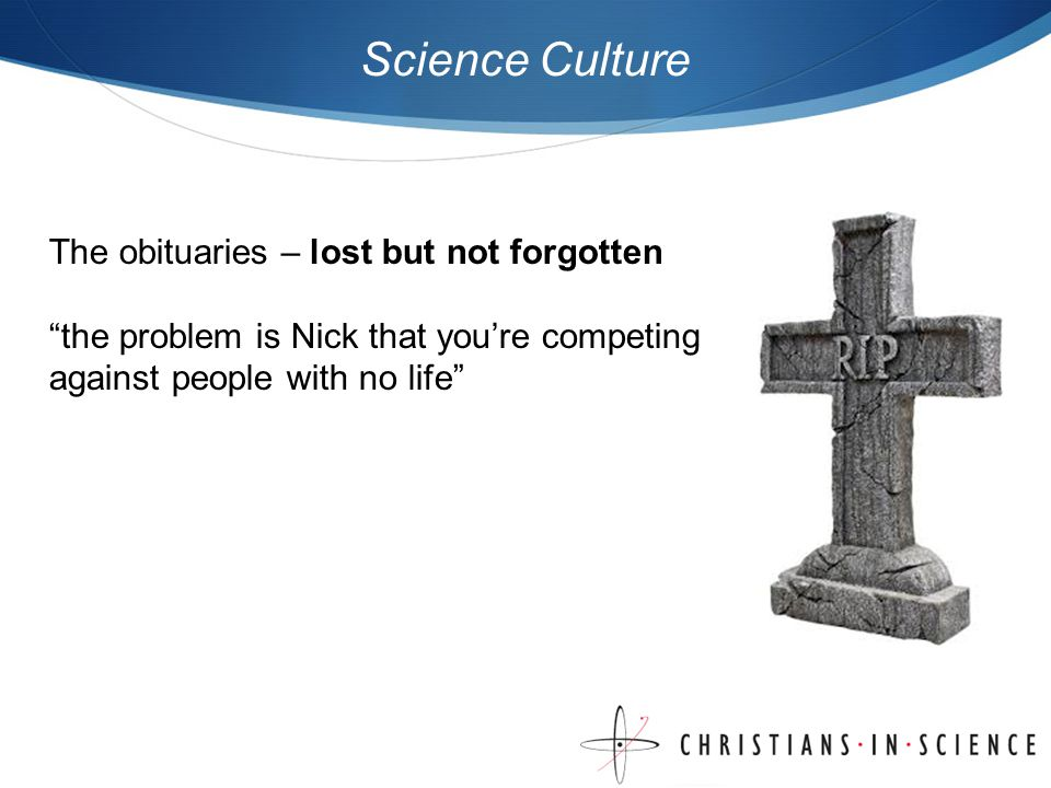 Science Culture The obituaries – lost but not forgotten the problem is Nick that youre competing against people with no life