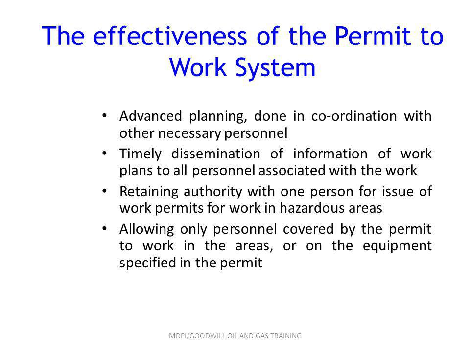 The effectiveness of the Permit to Work System Advanced planning, done in co-ordination with other necessary personnel Timely dissemination of informa