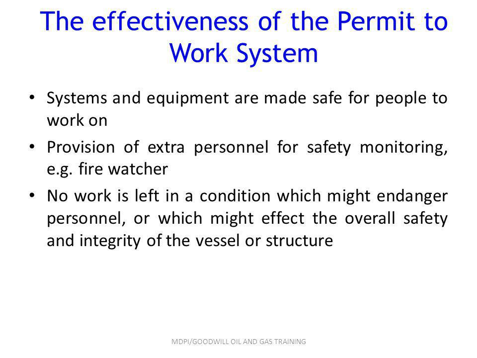 The effectiveness of the Permit to Work System Systems and equipment are made safe for people to work on Provision of extra personnel for safety monit