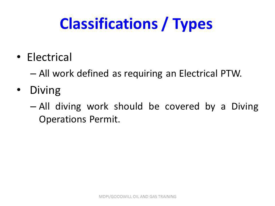 Classifications / Types Electrical – All work defined as requiring an Electrical PTW. Diving – All diving work should be covered by a Diving Operation