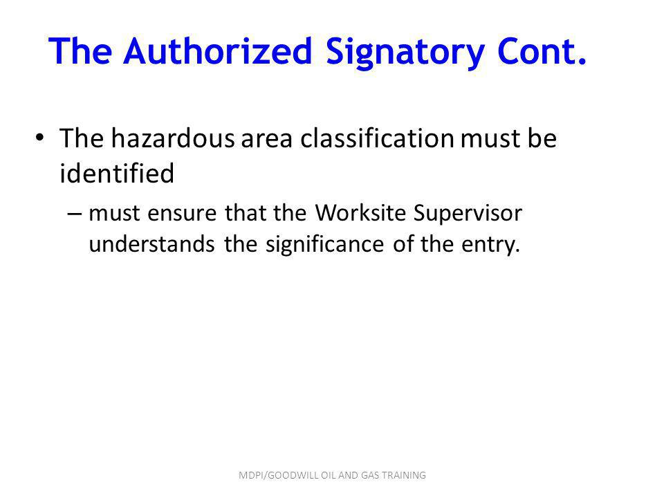 The Authorized Signatory Cont. The hazardous area classification must be identified – must ensure that the Worksite Supervisor understands the signifi