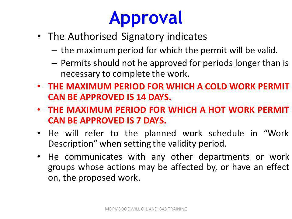 Approval The Authorised Signatory indicates – the maximum period for which the permit will be valid. – Permits should not he approved for periods long