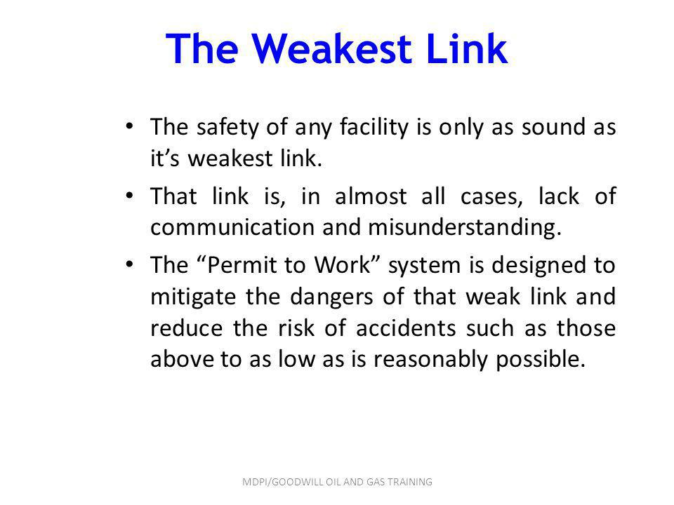 The Weakest Link The safety of any facility is only as sound as its weakest link. That link is, in almost all cases, lack of communication and misunde