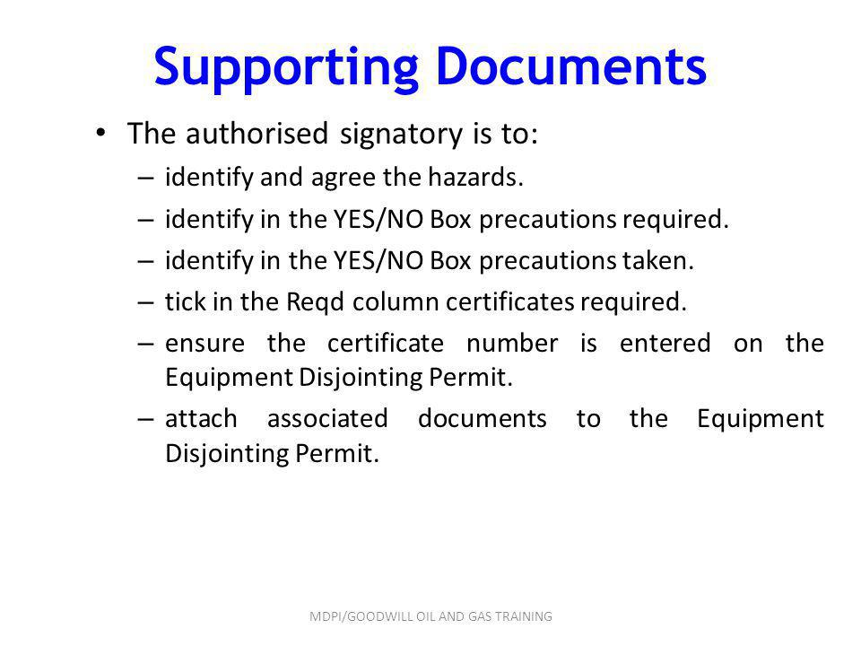 Supporting Documents The authorised signatory is to: – identify and agree the hazards. – identify in the YES/NO Box precautions required. – identify i