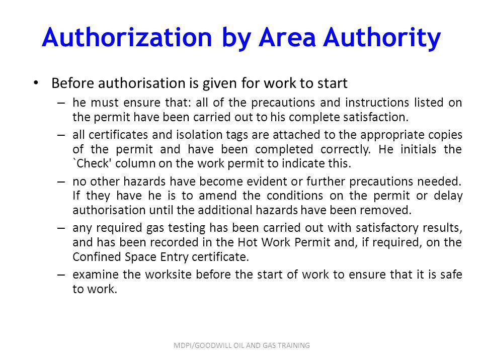 Authorization by Area Authority Before authorisation is given for work to start – he must ensure that: all of the precautions and instructions listed