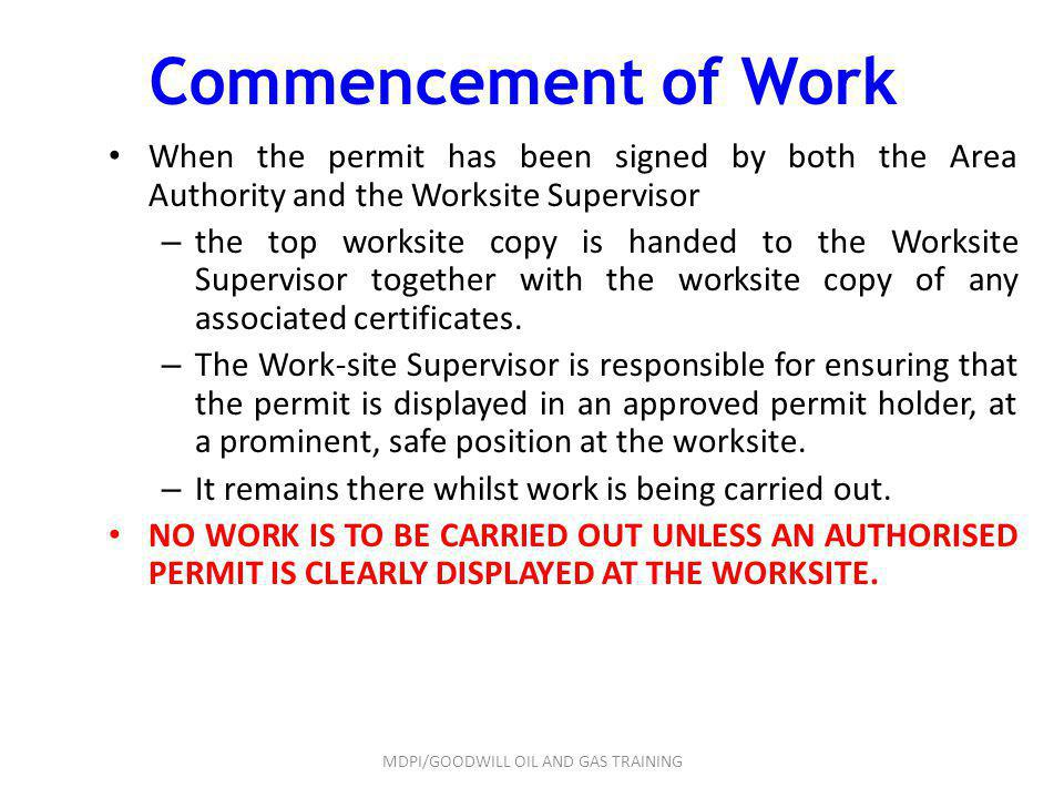 Commencement of Work When the permit has been signed by both the Area Authority and the Worksite Supervisor – the top worksite copy is handed to the W