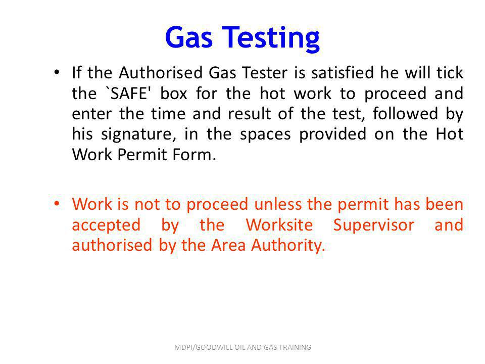Gas Testing If the Authorised Gas Tester is satisfied he will tick the `SAFE' box for the hot work to proceed and enter the time and result of the tes