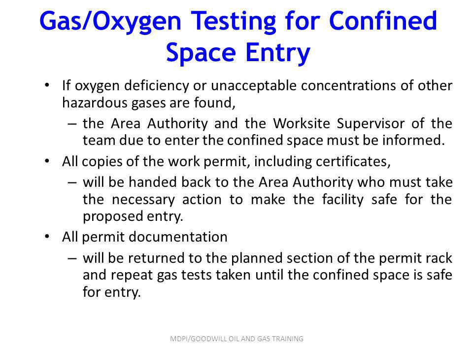 Gas/Oxygen Testing for Confined Space Entry If oxygen deficiency or unacceptable concentrations of other hazardous gases are found, – the Area Authori