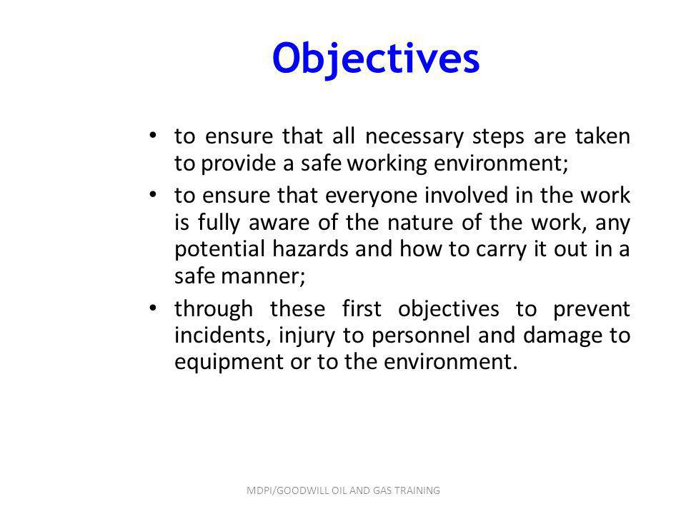 Objectives to ensure that all necessary steps are taken to provide a safe working environment; to ensure that everyone involved in the work is fully a