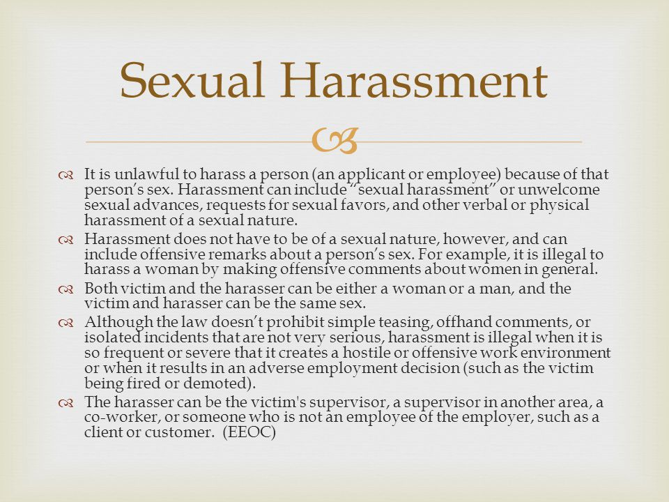 It is unlawful to harass a person (an applicant or employee) because of that persons sex.