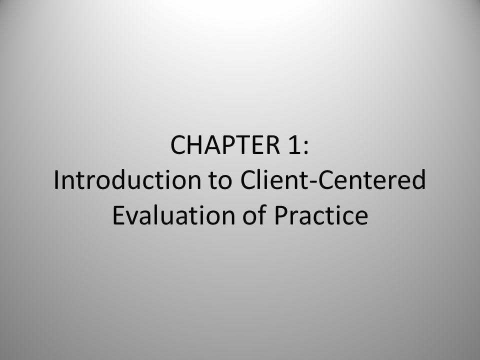 Week 2 (Aug 29 th & 31 st ) Chapter 1 Introduction to Client-Centered Evaluation of Practice (C-CEP) – 8 steps/components Case study (Phillip) Graph (Fig.