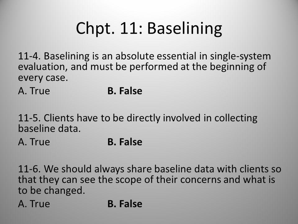 Chpt. 11: Baselining 11-1. Which of the following is true of baselines.