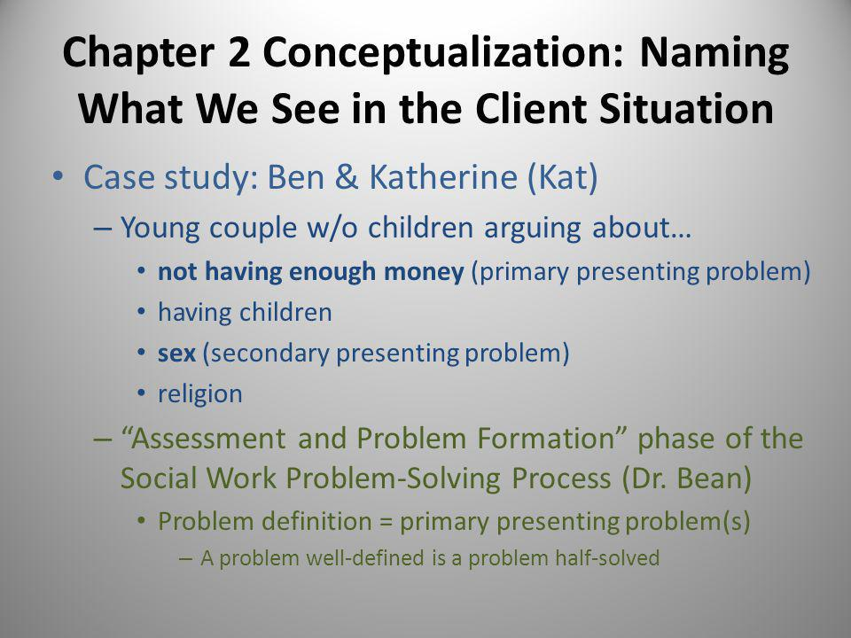 Chapter 2 Conceptualization: Naming What We See in the Client Situation Theories – Systems of concepts and propositions that focus on, describe, explain, and predict a limited domain of the world.