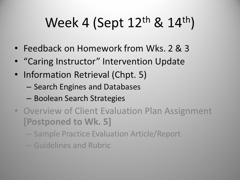Homework Due Sept 12 th & 14th Read Chapter 5 and answer Discussion Questions Diagram Intervention Theory describing your work with your memorable client – See Ben & Kat and Ricky slide from today Develop 1-3 graphs summarizing your work with your memorable client, including data as best you can remember [postponed to Wk.