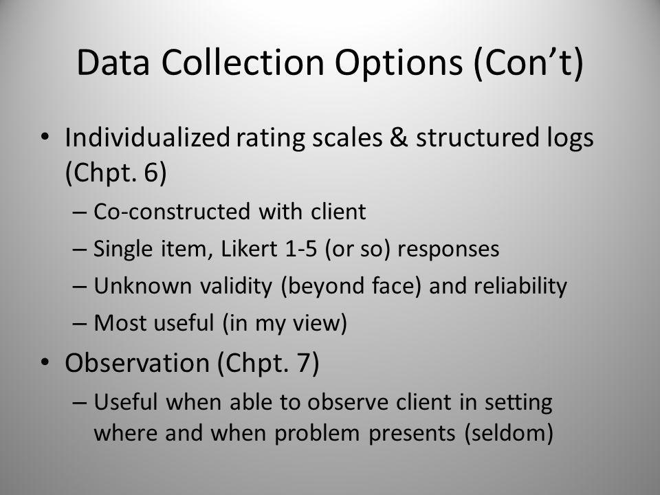 Data Collection Options Individualized rating scales & structured logs (Chpt.