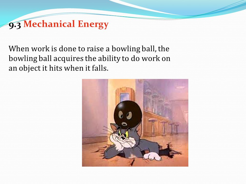 When work is done to raise a bowling ball, the bowling ball acquires the ability to do work on an object it hits when it falls.