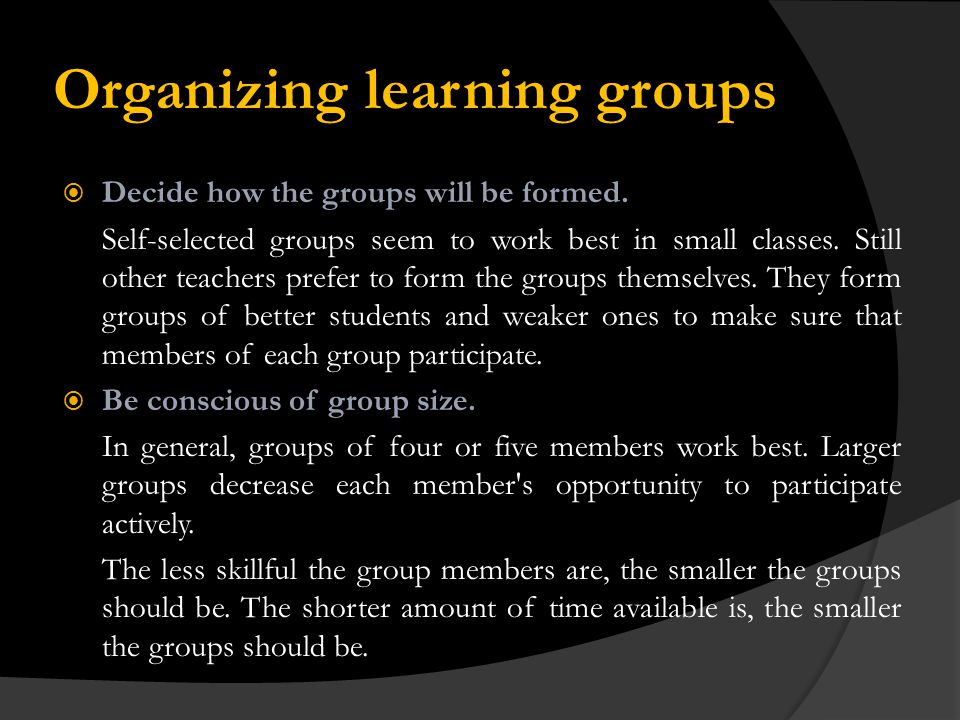 Organizing learning groups Decide how the groups will be formed.