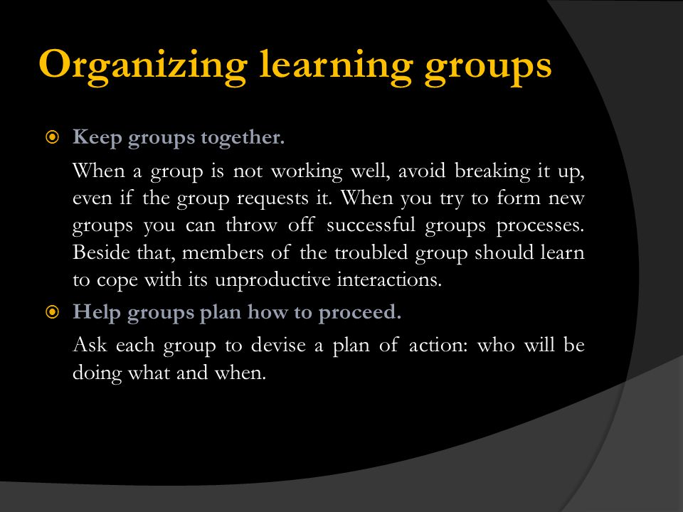 Organizing learning groups Keep groups together.