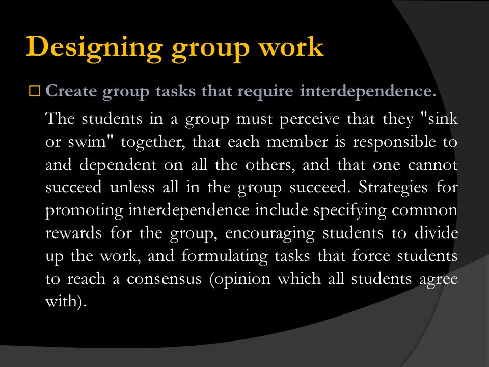 Designing group work Make the group work relevant.