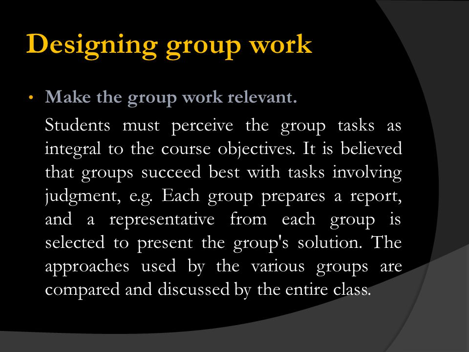 Designing group work Assign group tasks that allow for a fair division of work.
