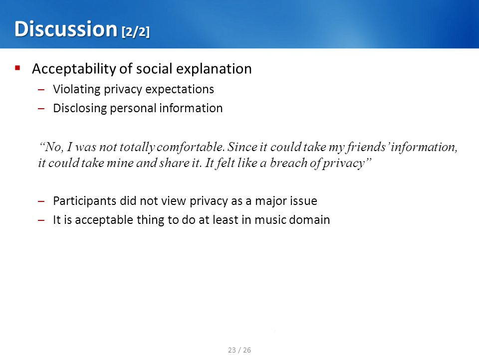 Discussion [2/2] Acceptability of social explanation – Violating privacy expectations – Disclosing personal information No, I was not totally comforta