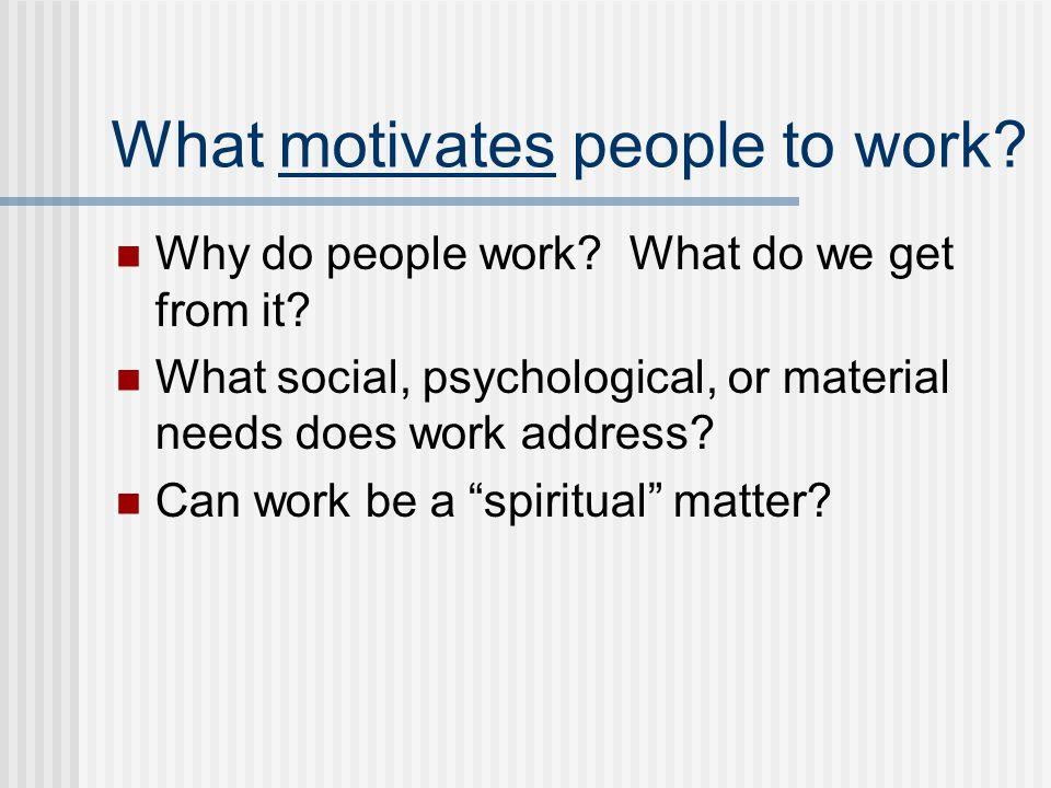 What motivates people to work. Why do people work.