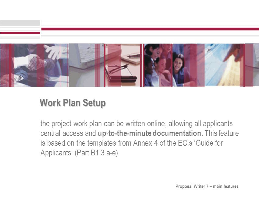 Work Plan Setup the project work plan can be written online, allowing all applicants central access and up-to-the-minute documentation.