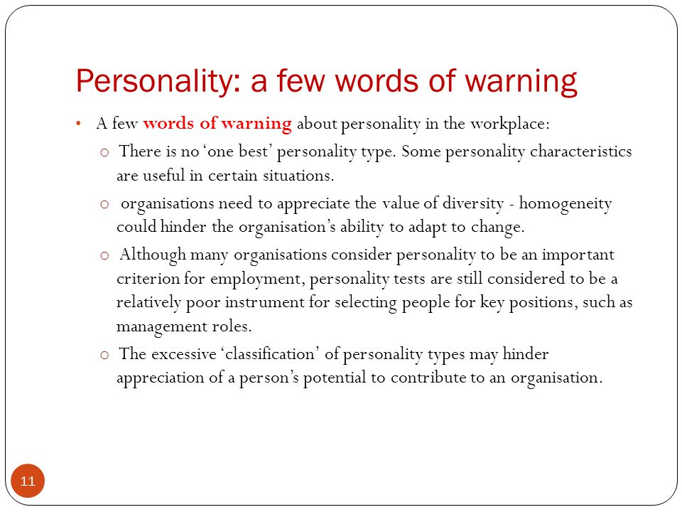 Personality: a few words of warning A few words of warning about personality in the workplace: o There is no one best personality type. Some personali