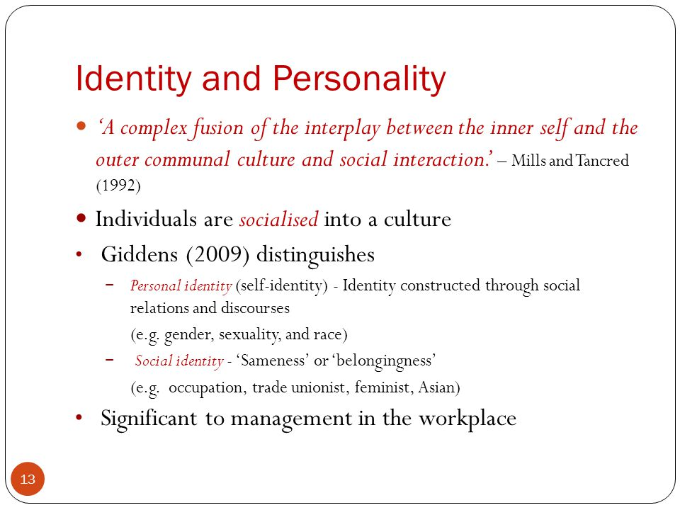 Identity and Personality 13 A complex fusion of the interplay between the inner self and the outer communal culture and social interaction. – Mills an
