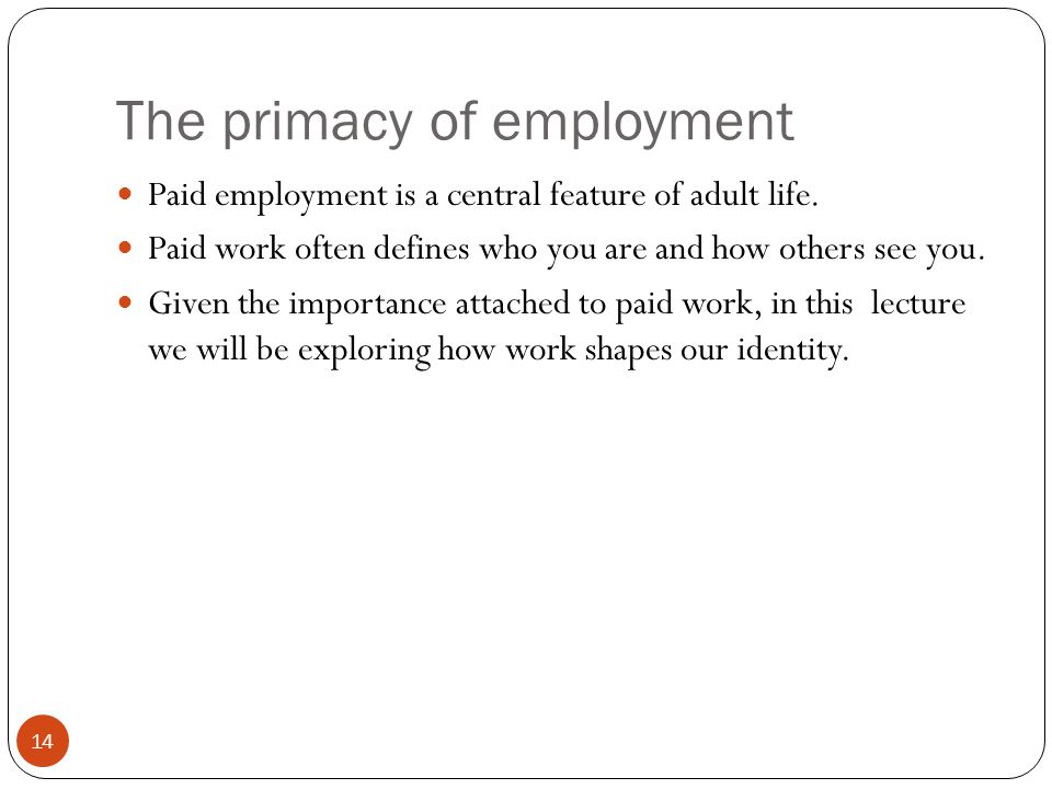 The primacy of employment 14 Paid employment is a central feature of adult life.