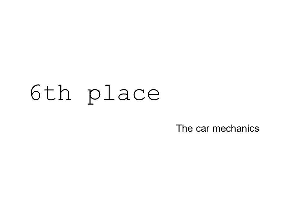 The car mechanics 6th place