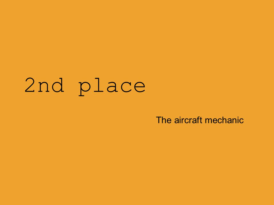 2nd place The aircraft mechanic