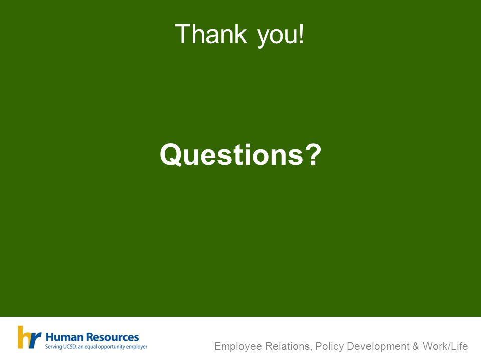 Thank you! Questions? Employee Relations, Policy Development & Work/Life