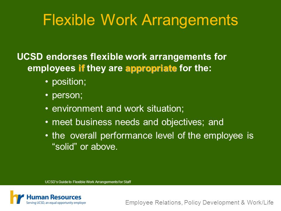 Flexible Work Arrangements ifappropriate UCSD endorses flexible work arrangements for employees if they are appropriate for the: position; person; env