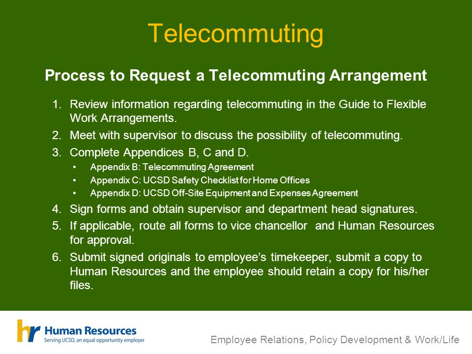 Telecommuting Process to Request a Telecommuting Arrangement 1.Review information regarding telecommuting in the Guide to Flexible Work Arrangements.