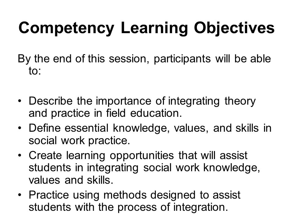 Exercise: Creating Learning Opportunities Part I: Handout 6B In small groups: Identify the knowledge, values, and skills necessary for practice in your agency; Part II: Handout 6C: Develop tasks and assignments that allow students to practice these elements.