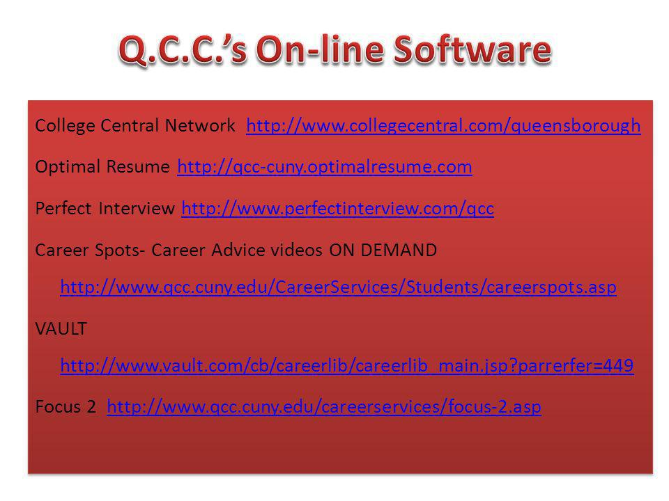 College Central Network http://www.collegecentral.com/queensboroughhttp://www.collegecentral.com/queensborough Optimal Resume http://qcc-cuny.optimalr