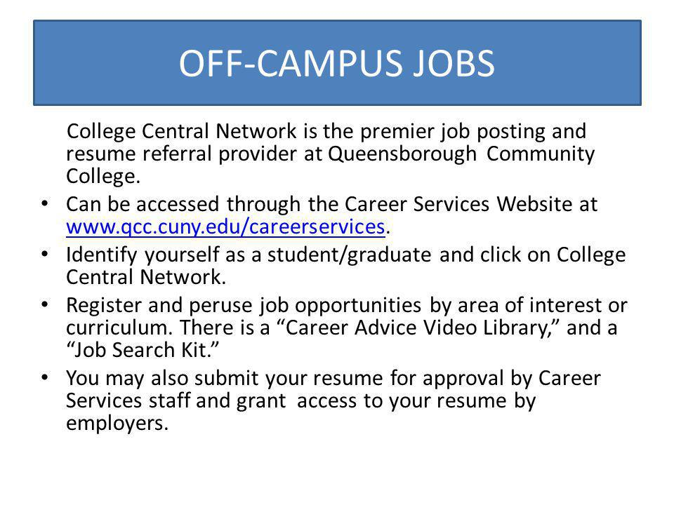 OFF-CAMPUS JOBS College Central Network is the premier job posting and resume referral provider at Queensborough Community College. Can be accessed th
