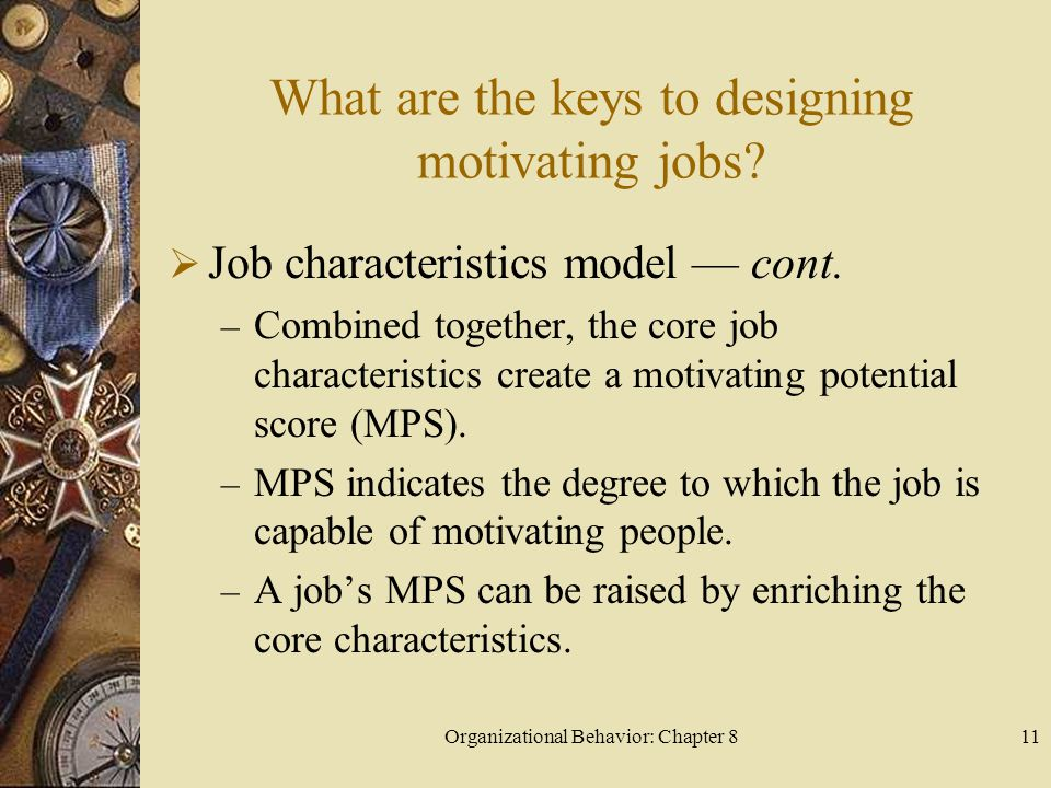 Organizational Behavior: Chapter 811 What are the keys to designing motivating jobs.