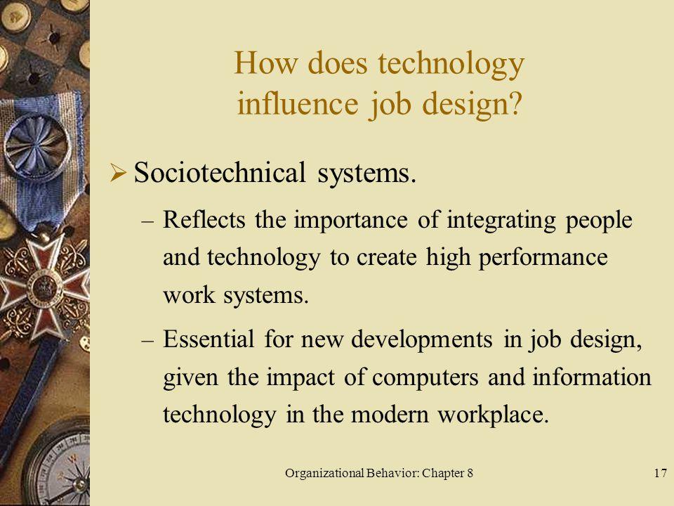 Organizational Behavior: Chapter 817 How does technology influence job design.