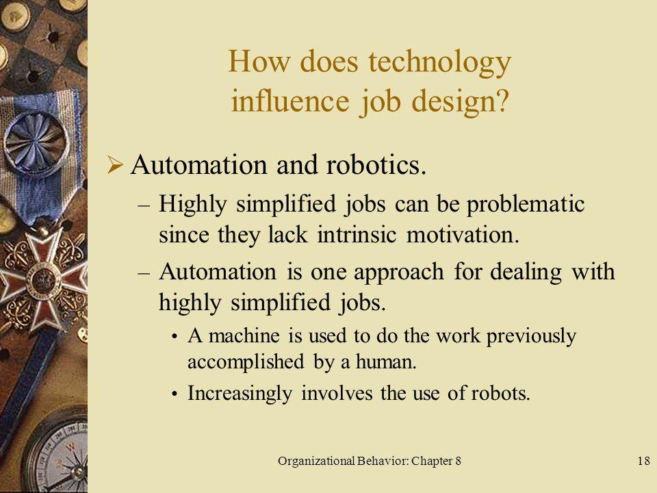 Organizational Behavior: Chapter 818 How does technology influence job design.